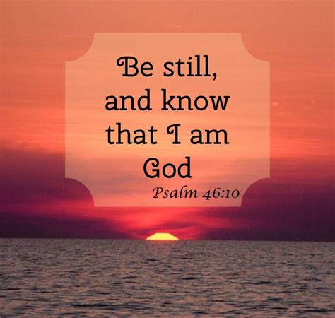 All the time god was telling us, be still, and know that i am god (ps 46:10). Be still and know that I am God   Cool words, Life verses, Faith in god