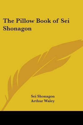 the pillow book sei shonagon the pillow book of sei shonagon by sei shonagon arthur