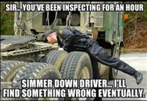 Truck Driver Meme - simmer down driver i ll find something wrong eventually inspectionprobs bad ass