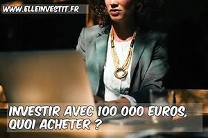 Investir 100 Euros : investir avec 100 000 euros quoi acheter ~ Medecine-chirurgie-esthetiques.com Avis de Voitures