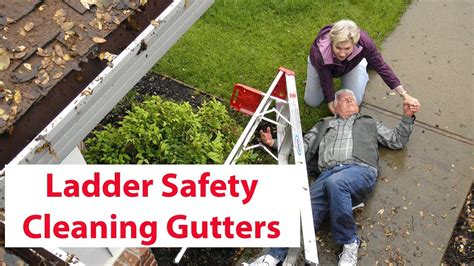 ladder safety cleaning gutters youtube