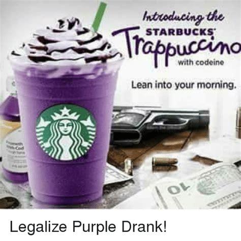 Purple Drank Meme - htuoducing the starbucks with codeine lean into your morning legalize purple drank lean meme