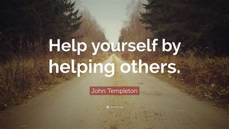 templeton quote help yourself by helping others 12 wallpapers quotefancy