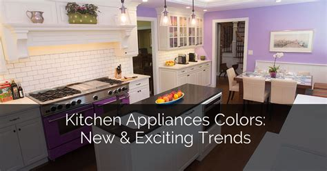 new appliance colors kitchen appliances colors new exciting trends home