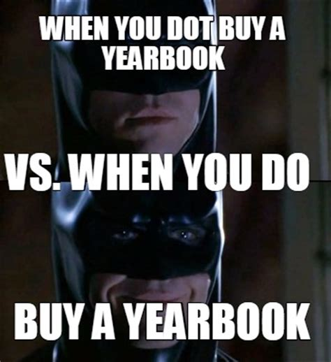 Buy Memes - meme creator when you dot buy a yearbook buy a yearbook vs when you do meme generator at