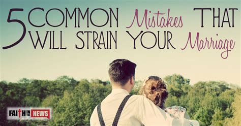 common marriage 5 common mistakes that will strain your marriage faith in the news