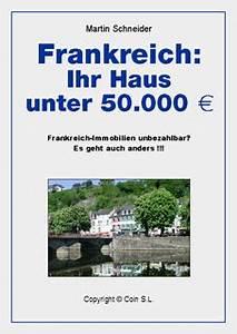 Haus Unter 50000 Euro : ihr haus in frankreich unter euro ~ Whattoseeinmadrid.com Haus und Dekorationen