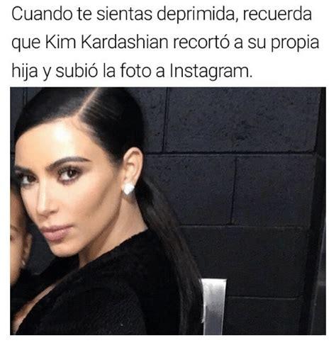Memes De Kim Kardashian - cuando te sientas deprimida recuerda que kim kardashian
