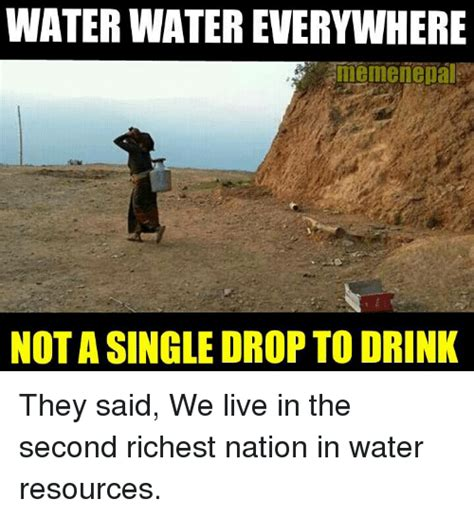 Water Memes - water watereverywhere meme nepal notasingle drop to drink they said we live in the second