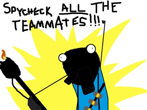 All The X Meme - spycheck quot x all the y quot meme by botulizard on deviantart