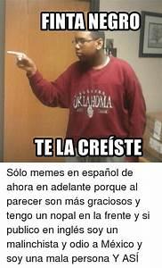 FINTA NEGRO TELA CREISTE Sólo Memes en Español De Ahora en Adelante Porque Al Parecer Son Más