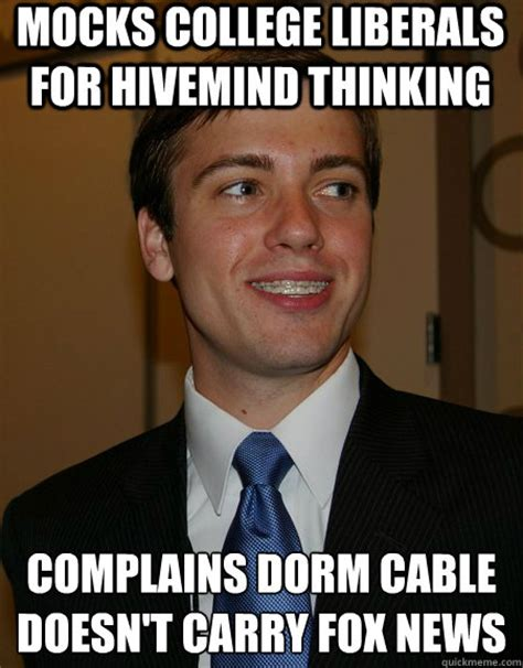 Cable Meme - mocks college liberals for hivemind thinking complains dorm cable doesn t carry fox news