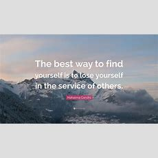 """Mahatma Gandhi Quote """"the Best Way To Find Yourself Is To Lose Yourself In The Service Of"""
