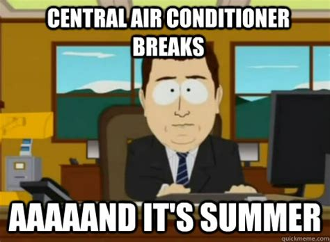 Air Conditioning Meme - central air conditioner breaks aaaaand it s summer south park banker quickmeme
