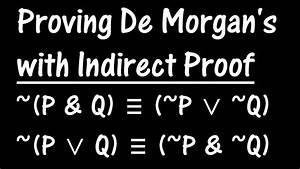 Logic Lesson 15  Proving De Morgan U0026 39 S Theorem With Indirect