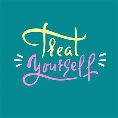 Yourself Treat Quote Inspirational Pampering Inspire Motivational