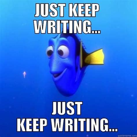 Memes About Writing Papers - just keep writing meme all the things center for writing excellence writing memes