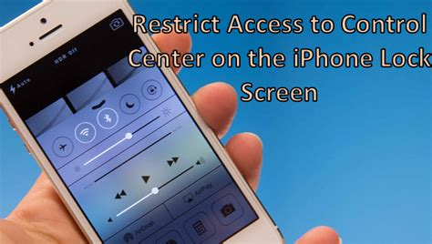 how to access flashlight on iphone how do i restrict access to center from my iphone