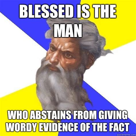 Advice God Meme - blessed is the man who abstains from giving wordy evidence of the fact advice god quickmeme