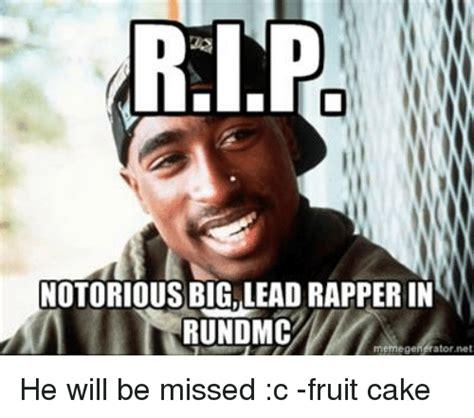Notorious Big Meme - rle notorious big lead rapper in run dmc memegeneratornet he will be missed c fruit cake meme