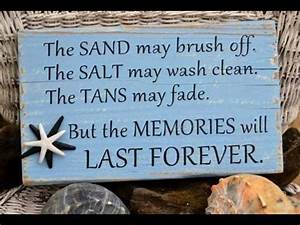 The sand may brush off. The Salt may wash clean. The tans ...