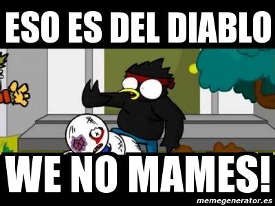 Memes Del Diablo - meme personalizado eso es del diablo we no mames 5762420