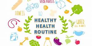 How To Set Up A Daily Health Routine Habits For A Healthy