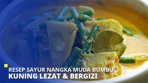 Sayuran berbahan labu kuning juga memiliki banyak manfaat bagi tubuh. Resep Sayur Nangka Muda Bumbu Kuning Lezat & Bergizi - Super