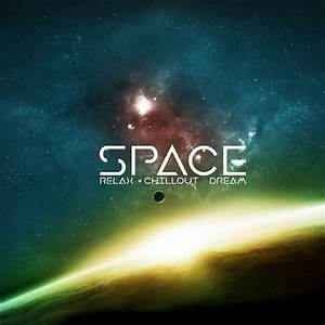 Space, Relax, Chillout, Dream