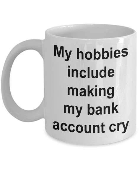 Hot promotions in trendy coffee cup on aliexpress: Funny Quotes Mug Gifts for Friends - My Hobbies Include Making My Bank Account Cry Mug Ceramic ...