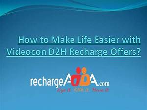 How To Make Life Easier With Videocon D2h Recharge Offers