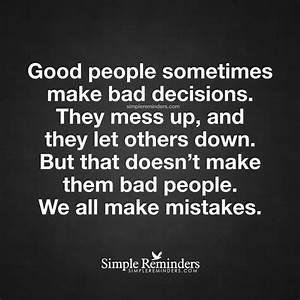 Good people sometimes make bad decisions Good people ...