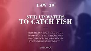 48 Laws Of Power: Law #39 Stir Up Waters To Catch Fish ...