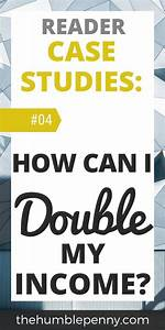 Reader Case Studies  How Can I Double My Income