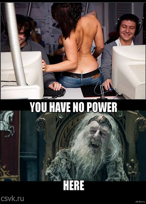 You Have No Power Meme - image 749887 you have no power here know your meme