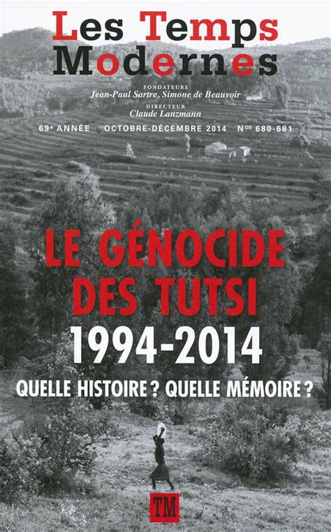 livre les temps modernes le g 233 nocide des tutsi 1994 2014 quelle histoire quelle m 233 moire