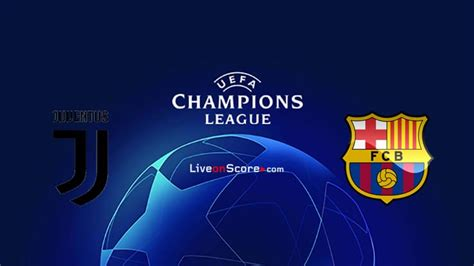 Juventus vs Barcelona Preview and Prediction Live stream ...