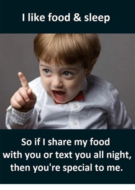 I Like Food Meme - i like food sleep so if i share my food with you or text you all night then you re special to