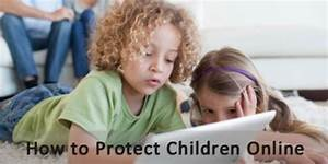 How to Protect Children Online: Advice for Parents of ...