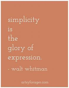 Simplicity is the glory of expression. by Walt Whitman ...