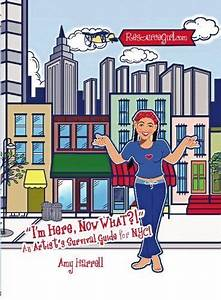 Im Here Now What An Artists Survival Guide For Nyc