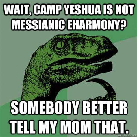 Eharmony Meme - wait c yeshua is not messianic eharmony somebody better tell my mom that philosoraptor