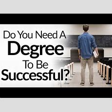 Do You Need A Degree To Succeed?  5 Reasons College Does