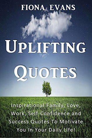 uplifting quotes inspirational family love work
