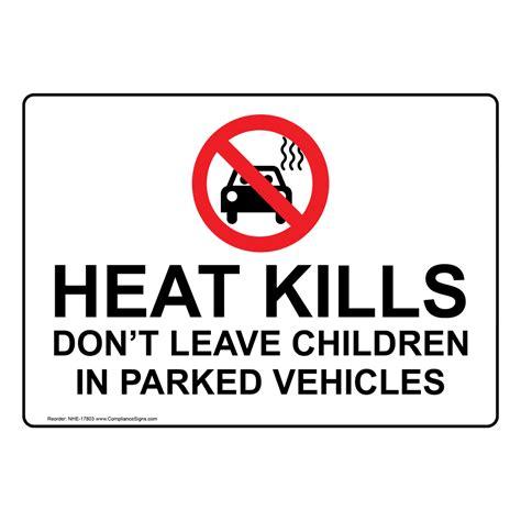 heat kills dont leave children  parked vehicles sign