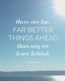 There Are Far Better Things Ahead C.S. Lewis Quote