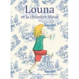 résumé la chambre bleue louna et la chambre bleue relié magdalena guirao