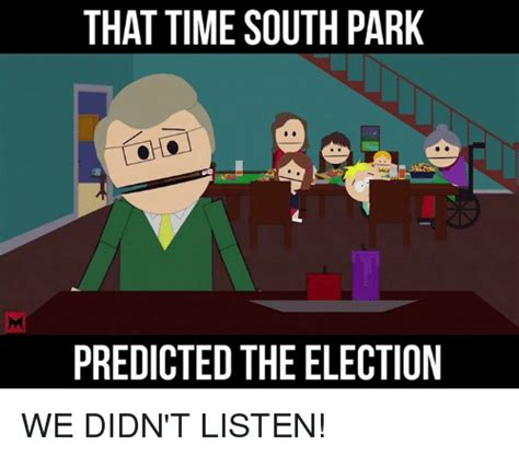 Southpark Memes - that time south park predicted the election we didn t listen meme on sizzle