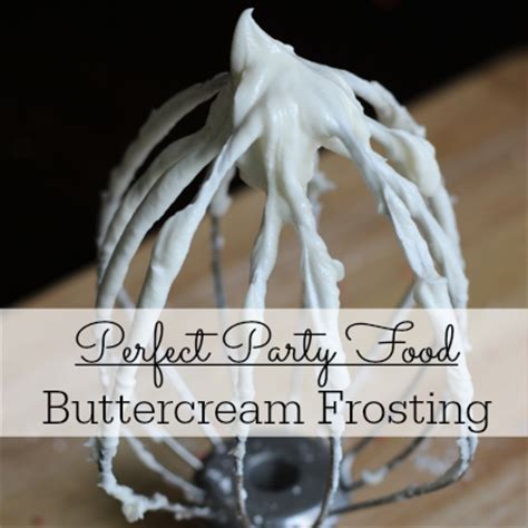 perfect party foods homemade buttercream frosting