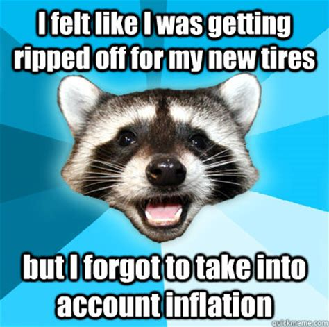 Lame Pun Coon Meme - i felt like i was getting ripped off for my new tires but i forgot to take into account